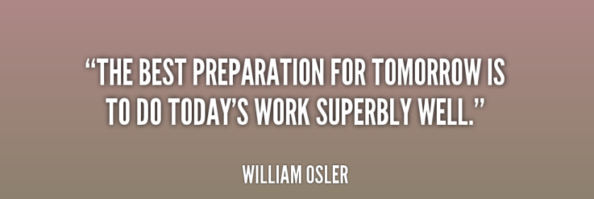 quote-William-Osler-the-best-preparation-for-tomorrow-is-to-28988